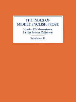 The The Index of Middle English Prose: The Index of Middle English Prose, Handlist XII Manuscripts in Smaller Bodleian Collections Handlist 12 - Index of Middle English Prose v. 12 (Paperback)