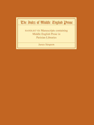 The The Index of Middle English Prose: The Index of Middle English Prose Handlist VII Manuscripts Containing Middle English Prose in Parisian Libraries Handlist 7 - Index of Middle English Prose v. 7 (Paperback)
