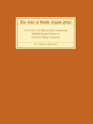 The Index of Middle English Prose Handlist VIII: Manuscripts containing Middle English Prose in Oxford College Libraries - Index of Middle English Prose v. 8 (Paperback)