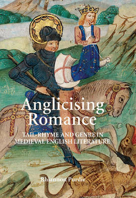 Anglicising Romance: Tail-Rhyme and Genre in Medieval English Literature - Studies in Medieval Romance v. 9 (Hardback)