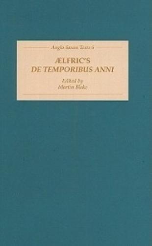 Aelfric's <I>De Temporibus Anni</I> - Anglo-Saxon Texts v. 6 (Hardback)