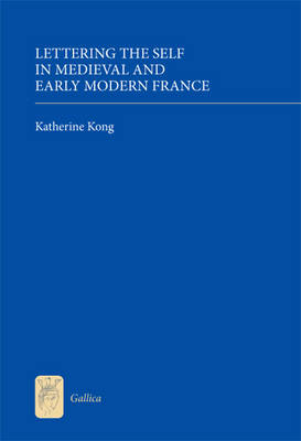 Lettering the Self in Medieval and Early Modern France - Gallica v. 17 (Hardback)