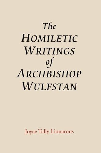 The Homiletic Writings of Archbishop Wulfstan - Anglo-Saxon Studies v. 14 (Hardback)