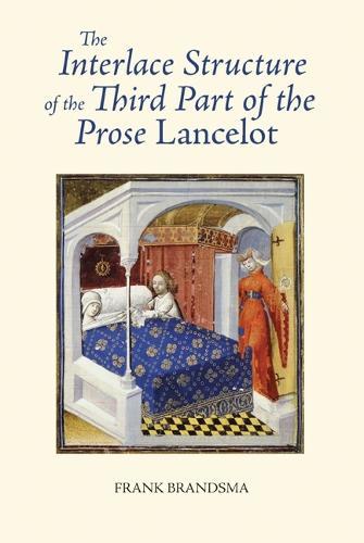 The Interlace Structure of the Third Part of the Prose <I>Lancelot</I> - Arthurian Studies v. 76 (Hardback)