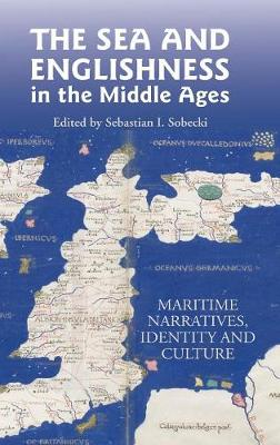 The Sea and Englishness in the Middle Ages: Maritime Narratives, Identity and Culture (Hardback)