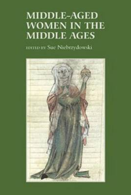 Middle-Aged Women in the Middle Ages - Gender in the Middle Ages v. 7 (Hardback)