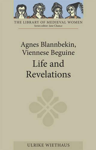 Agnes Blannbekin, Viennese Beguine: Life and Revelations - Library of Medieval Women (Paperback)