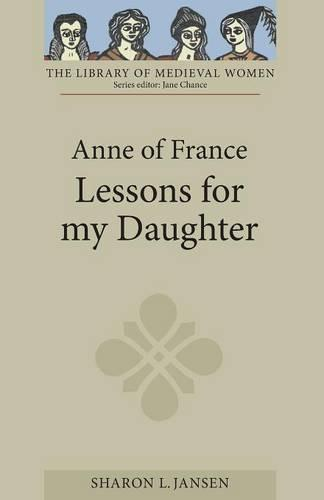Anne of France: <I>Lessons for my Daughter</I> - Library of Medieval Women (Paperback)