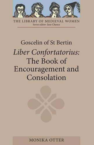 Goscelin of St Bertin: <I>The Book of Encouragement and Consolation (Liber Confortatorius)</I> - Library of Medieval Women (Paperback)