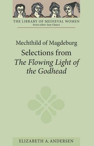 Mechthild of Magdeburg: Selections from <I>The Flowing Light of the Godhead</I> - Library of Medieval Women (Paperback)