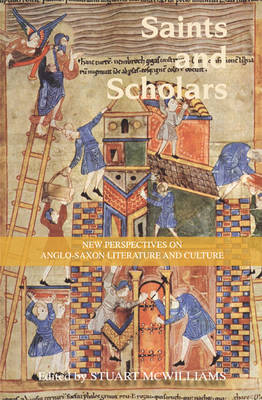 Saints and Scholars: New Perspectives on Anglo-Saxon Literature and Culture in Honour of Hugh Magennis (Hardback)