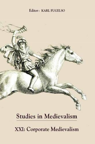 Studies in Medievalism XXI: Corporate Medievalism - Studies in Medievalism v. 21 (Hardback)