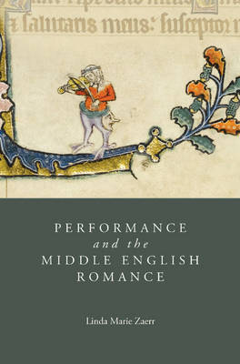 Performance and the Middle English Romance - Studies in Medieval Romance v. 17 (Hardback)