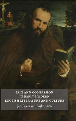 Pain and Compassion in Early Modern English Literature and Culture - Studies in Renaissance Literature v. 31 (Hardback)