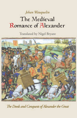 The Medieval Romance of Alexander: The Deeds and Conquests of Alexander the Great (Hardback)