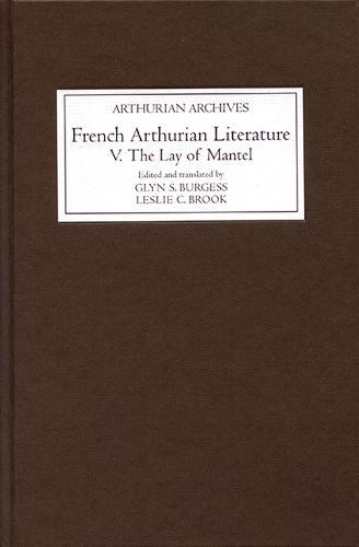 French Arthurian Literature V: The Lay of <I>Mantel</I> - Arthurian Archives v. 18 (Hardback)