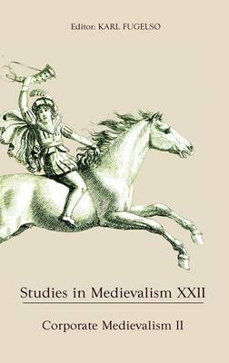 Studies in Medievalism XXII: Corporate Medievalism II - Studies in Medievalism v. 22 (Hardback)