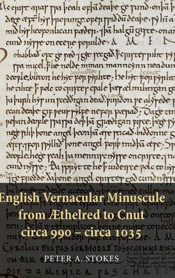 English Vernacular Minuscule from AEthelred to Cnut, circa 990 - circa 1035 - Publications of the Manchester Centre for Anglo-Saxon Studies v. 14 (Hardback)