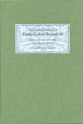 The Correspondence of Dante Gabriel Rossetti 10: Index, Undated Letters, and Bibliography (Hardback)