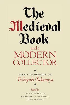 The Medieval Book and a Modern Collector: Essays in Honour of Toshiyuki Takamiya (Paperback)