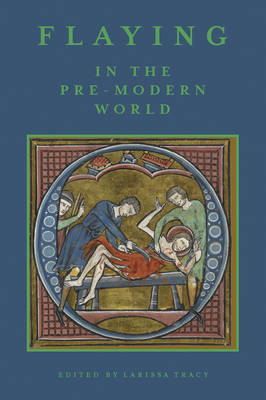 Flaying in the Pre-Modern World: Practice and Representation (Hardback)