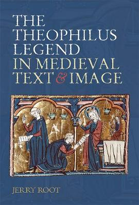 The Theophilus Legend in Medieval Text and Image (Hardback)
