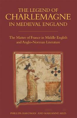 The Legend of Charlemagne in Medieval England: The Matter of France in Middle English and Anglo-Norman Literature - Bristol Studies in Medieval Cultures v. 8 (Hardback)