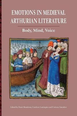 Emotions in Medieval Arthurian Literature: Body, Mind, Voice - Arthurian Studies v. 83 (Paperback)