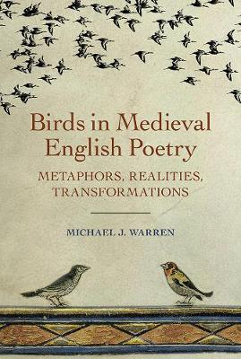 Birds in Medieval English Poetry: Metaphors, Realities, Transformations - Nature and Environment in the Middle Ages v. 2 (Hardback)