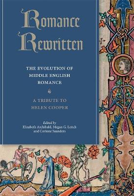 Romance Rewritten: The Evolution of Middle English Romance. A Tribute to Helen Cooper - Studies in Medieval Romance v. 22 (Hardback)