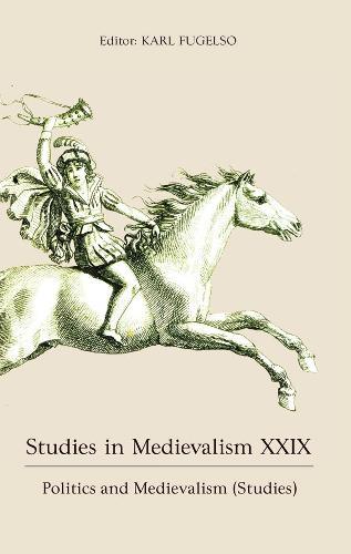 Studies in Medievalism XXIX - Politics and Medievalism (Studies) (Hardback)