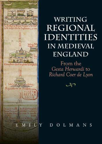 Writing Regional Identities in Medieval England - From the Gesta Herwardi to Richard Coer de Lyon (Hardback)