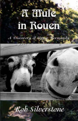 A Mule in Rouen: A Discovery of Upper Normandy (Paperback)