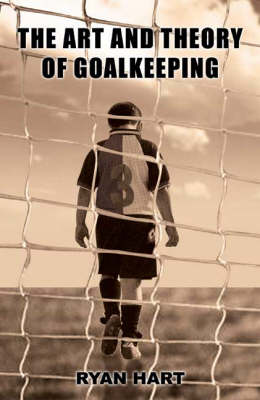 The Art and Theory of Goalkeeping (Paperback)