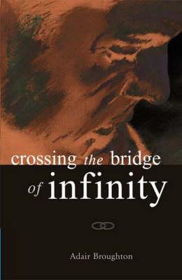 Crossing the Bridge of Infinity (Paperback)