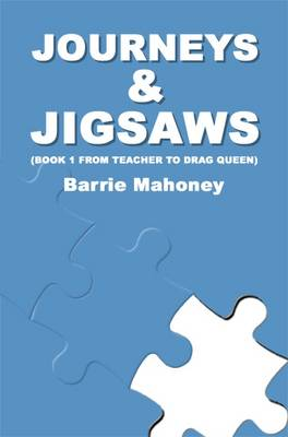 Journeys and Jigsaws: From Teacher to Drag Queen) Bk. 1 (Paperback)