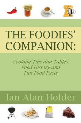 The Foodies Companion: Cooking Tips and Tables, Food History and Fun Food Facts (Paperback)