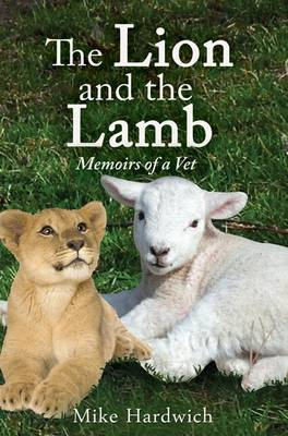 The Lion and the Lamb: Memoirs of a Vet (Paperback)