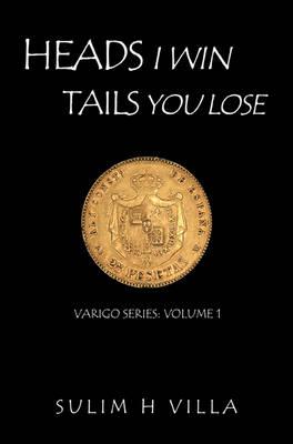 Heads I Win, Tails You Lose, Varigo: v. 1 (Paperback)