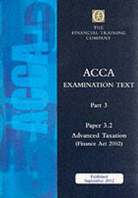 Acca Part 3: Paper 3.2 - Advanced Taxation Fa2002: Exam Text - ACCA Part 3 S. (Paperback)