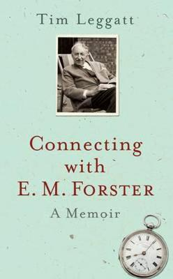 Connecting with E.M. Forster: A Memoir (Paperback)