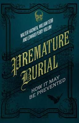 Premature Burial: How It May Be Prevented (Hardback)