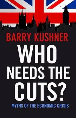 Who Needs the Cuts?: Myths of the Economic Crisis (Paperback)