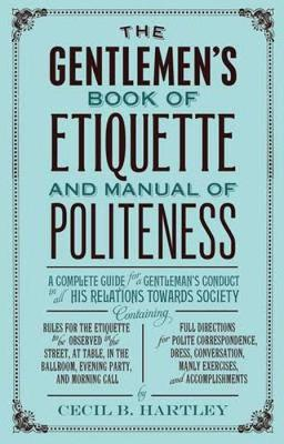 The Gentlemen's Book of Etiquette and Manual of Politeness (Paperback)