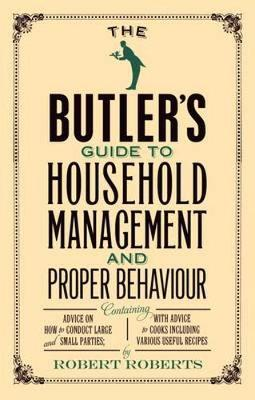 The Butler's Guide to Household Management and Proper Behaviour (Paperback)