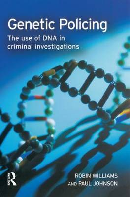 Genetic Policing: The Uses of DNA in Police Investigations (Hardback)