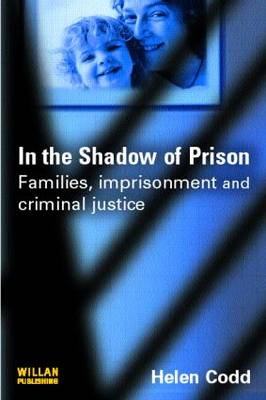 In the Shadow of Prison: Families, Imprisonment and Criminal Justice (Paperback)