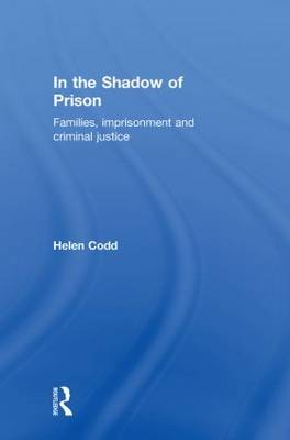 In the Shadow of Prison: Families, Imprisonment and Criminal Justice (Hardback)