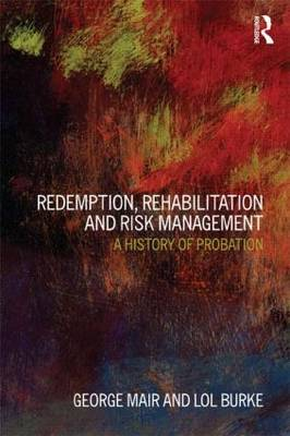 Redemption, Rehabilitation and Risk Management: A History of Probation (Paperback)