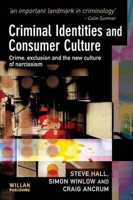 Criminal Identities and Consumer Culture: Crime, Exclusion and the New Culture of Narcissm (Paperback)